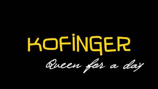 """Kofinger - """"Queen For A Day"""""""