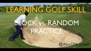Block vs random practice (Learning golf skill series part 11)