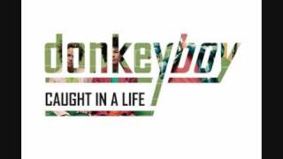 """Donkeyboy - Sometimes """"Caught in a life"""""""