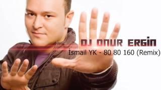 İsmail Yk 80 80 160 Dj Onur Ergin Remix