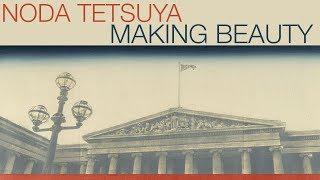 "Tetsuya Noda: ""Making Beauty"""