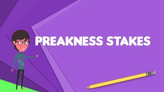 What is Preakness Stakes?, Explain Preakness Stakes, Define Preakness Stakes
