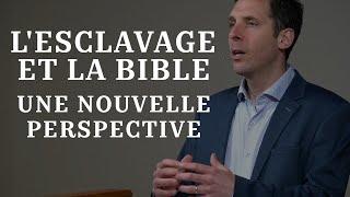 L'ESCLAVAGE ET LA BIBLE, UNE NOUVELLE PERSPECTIVE