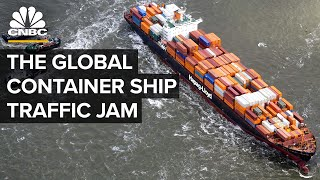 What's Causing The Container Ship Traffic Jam Clogging Up Global Trade
