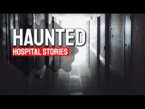 Haunted Hospital StoriesTrue Ghost Stories