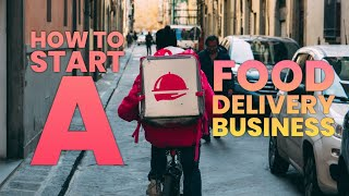 How To Start A Food Delivery Business In 2 Different Business Models