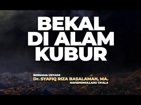 Bekal Di Alam Kubur  - Ustadz DR Syafiq Riza Basalamah MA