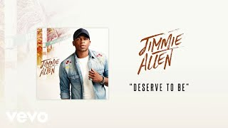 Jimmie Allen Deserve To Be