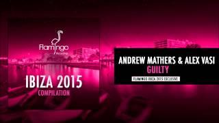 Andrew Mathers & Alex Vasi   Guilty [Flamingo Ibiza 2015 Exclusive]