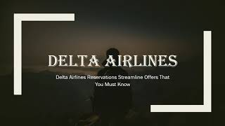 Delta Airlines Reservations Streamline Offers That You Must Know