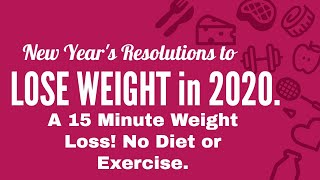 New Years Resolutions to Lose Weight in 2020. A 15 Minute Weight Loss! No Diet or Exercise🔥