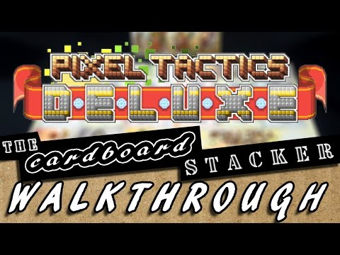 A Compelte Walkthough with the Cardboard Stacker - Pixel Tactics Deluxe