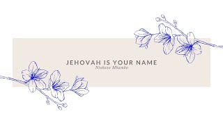 "Kecia Holden ""Jehovah is Your Name"" x Ntokozo Mbambo"