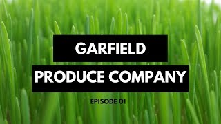 Garfield Produce Company | Episode 01