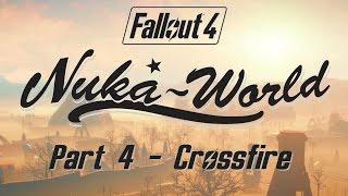 Fallout 4: Nuka World - Part 4 - Crossfire