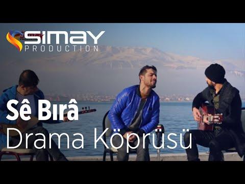 Sê Bırâ – Drama Köprüsü