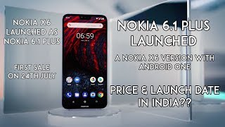 Nokia X6 Launched As Nokia 6.1 Plus - First Sale on 24th July - Price & Launch Date in India!!