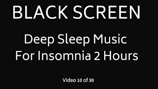 Deep Sleep Music For Insomnia 2 Hours I Relaxing Music for a Better Night's Sleep Black Screen