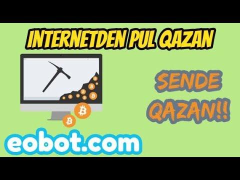 INTERNETDEN YATIRIMSIZ PUL QAZAN!! Eobot.com