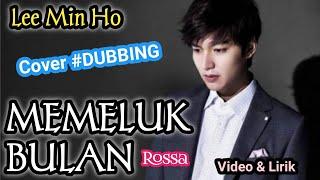 COVER LEE MIN HO (FULL) | MEMELUK BULAN BY ROSSA #DUBBING