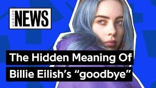 "The Hidden Meaning Of Billie Eilish's ""goodbye"" | Genius News"