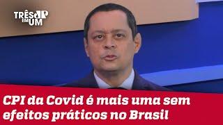 Jorge Serrão: Relatório final da CPI é peça publicitária que tenta demonizar Bolsonaro