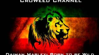 Daiman Marley- Born to be wild