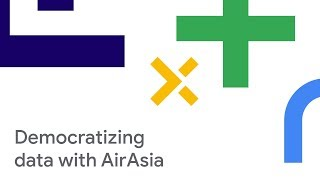 Modern BI on Google Cloud: How AirAsia Democratizes Data and Insights (Cloud Next '18)