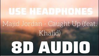 Majid Jordan   Caught Up (feat. Khalid) (8D USE HEADPHONES)🎧