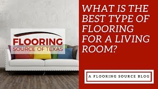 What is the best type of flooring for a living room?