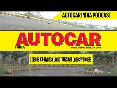 Hyundai Grand i10 & Small Capacity Diesels   Autocar India Video Podcast # 3   Hormazd Sorabjee