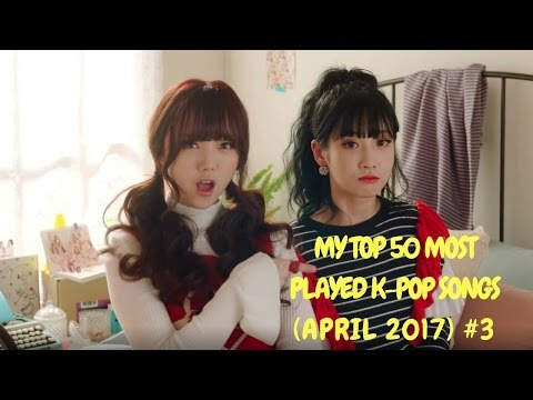My Top 50 Most Played K-Pop Songs (April 2017)