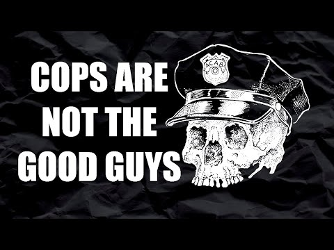 Cops Are NOT The Good Guys