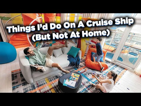 Things I'd Do On A Cruise Ship (But Not At Home)