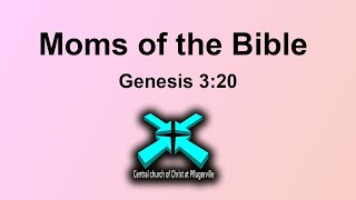 Moms of the Bible – Lord's Day Sermons – May 10 2020 – Genesis 3:20
