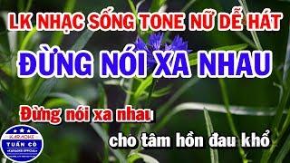 lien-khuc-karaoke-nhac-song-tru-tinh-tone-nu-de-hat-dung-noi-xa-nhau-nho-nhau-hoai