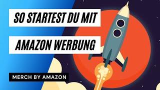 Beginner Anleitung für Merch by Amazon Werbung   Neue Advertising Accounts   Automatische Kampagnen