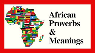 African Proverbs And Their Meanings | Wise Sayings And Their Meanings | African Proverbs About Life