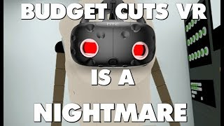 Budget Cuts VR Is An Absolute Nightmare - This Is Why
