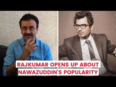 Rajkumar Hirani reveals how he never expected Nawazuddin Siddiqui to become a huge actor