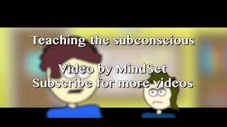 Use your CONSCIOUS mind to teach your SUBCONSCIOUS