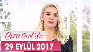 Esra Erol'da 29 Eylül 2017 Cuma - Tek Parça