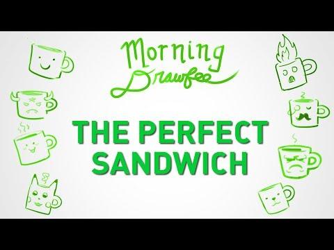 The Perfect Sandwich – MORNING DRAWFEE