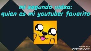 Mi Segundo Vídeo: Quien Es Mi Youtuber Favorito