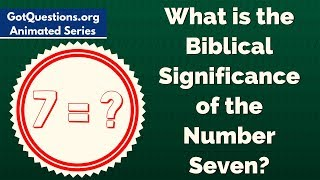 What is the Biblical Significance of the Number Seven / 7?