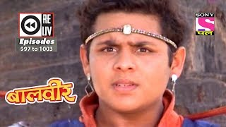 Weekly Reliv - Baalveer -  23rd June  2018  to 29th June 2018  - Episode 997 to 1003