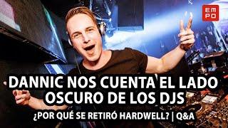 DANNIC NOS CUENTA EL LADO  OSCURO DE LOS DJS   ¿POR QUÉ SE RETIRÓ HARDWELL?   Q&A