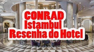 CONRAD ISTAMBUL HOTEL 5 ESTRELAS NOTA 10