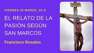 26-Marzo: 20:00h: El relato de la Pasión según san Marcos