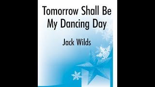 Tomorrow Shall Be My Dancing Day (SATB) - Jack Wilds